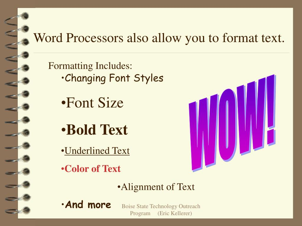 Word Processors also allow you to format text.