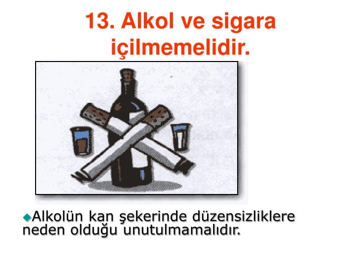 13. Alkol ve sigara iilmemelidir.