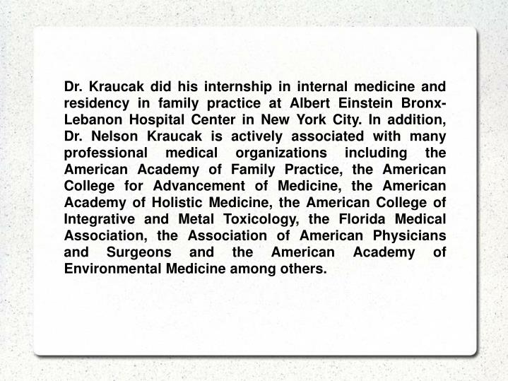 Dr. Kraucak did his internship in internal medicine and residency in family practice at Albert Einst...