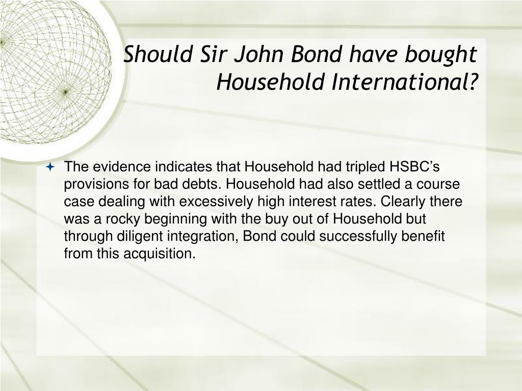 Should Sir John Bond have bought Household International?