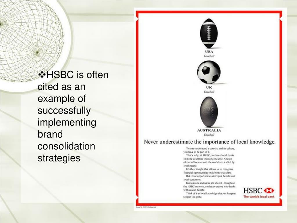 HSBC is often cited as an example of successfully implementing brand consolidation strategies