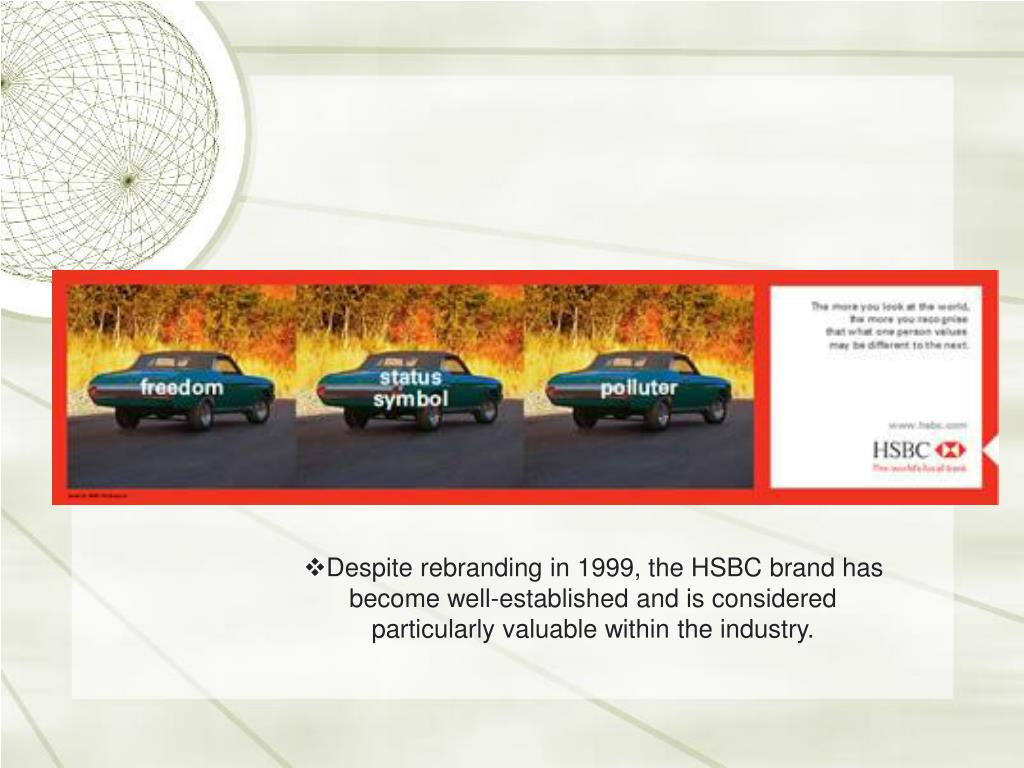 Despite rebranding in 1999, the HSBC brand has become well-established and is considered particularly valuable within the industry.