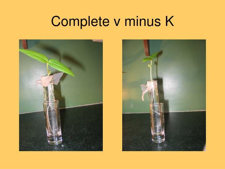 Complete v minus K