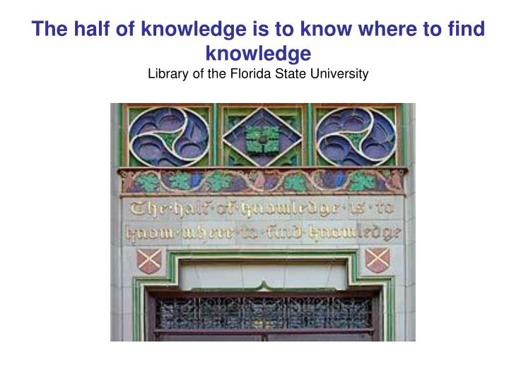 The half of knowledge is to know where to find knowledge