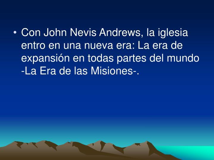 Con John Nevis Andrews, la iglesia entro en una nueva era: La era de expansión en todas partes del mundo -La Era de las Misiones-.