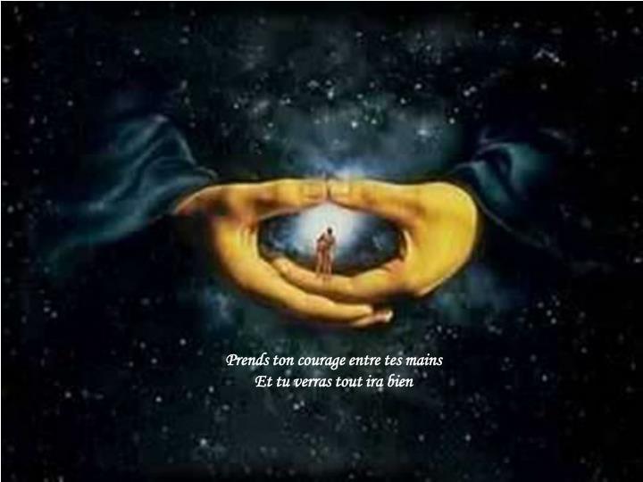 Prends ton courage entre tes mains