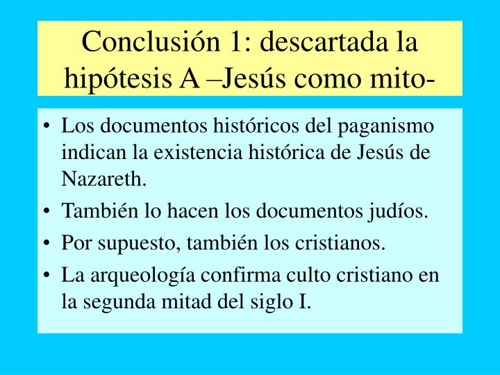 Conclusión 1: descartada la hipótesis A –Jesús como mito-