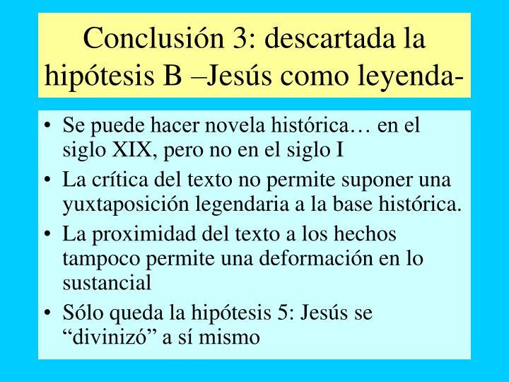 Conclusión 3: descartada la hipótesis B –Jesús como leyenda-