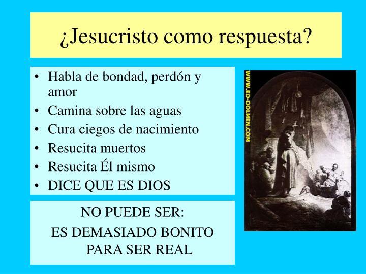 ¿Jesucristo como respuesta?