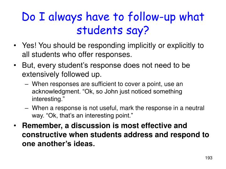 Do I always have to follow-up what students say?