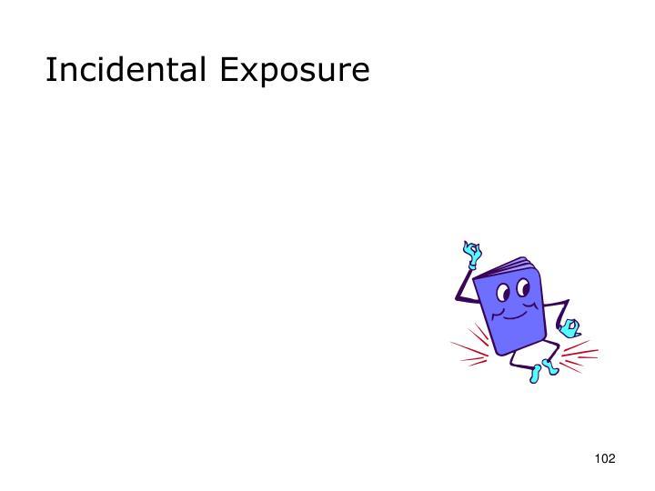 Incidental Exposure