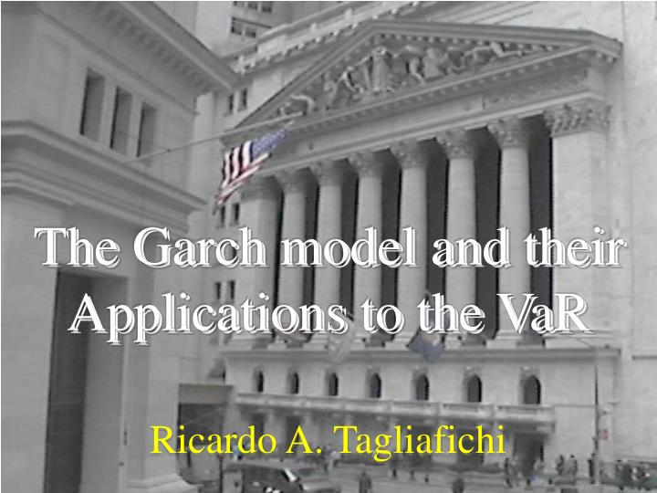The Garch model and their Applications to the VaR