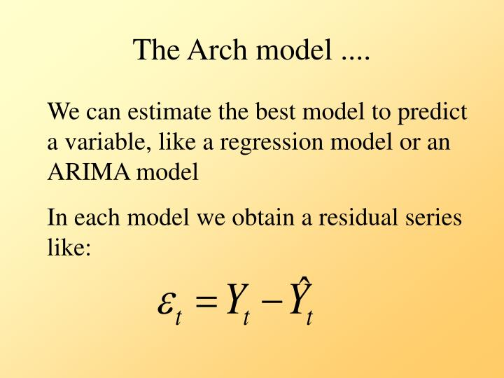 The Arch model ....