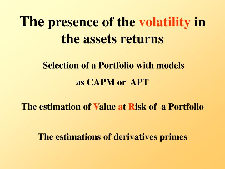 The presence of the volatility in the assets returns