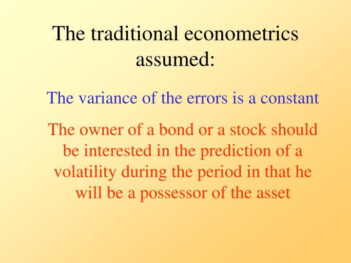 The traditional econometrics assumed: