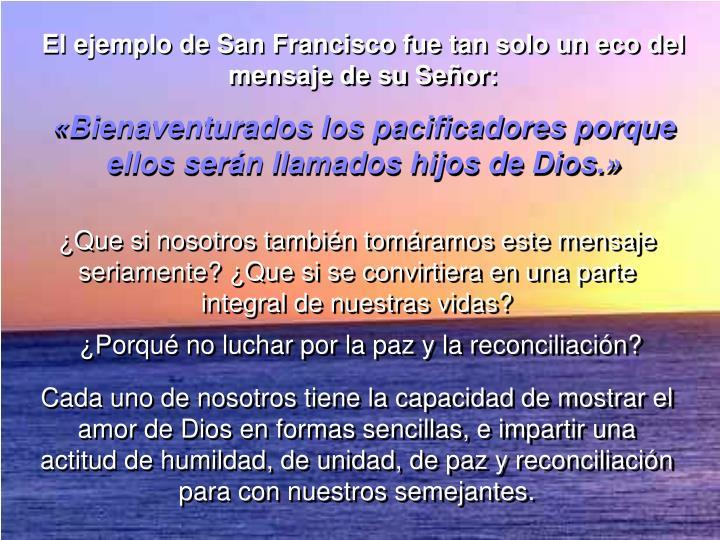 El ejemplo de San Francisco fue tan solo un eco del  mensaje de su Señor: