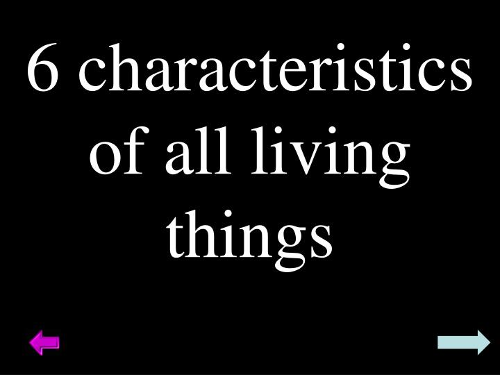 6 characteristics of all living things