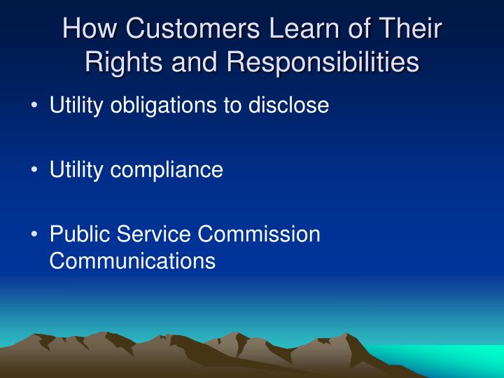 How customers learn of their rights and responsibilities