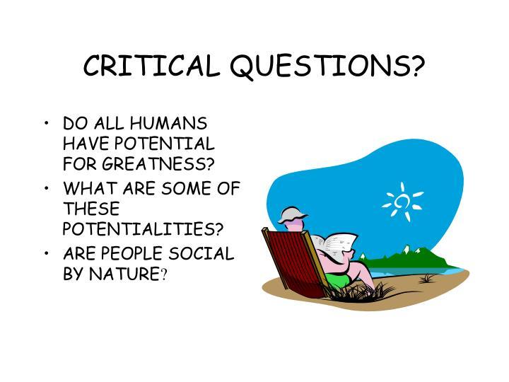 CRITICAL QUESTIONS?