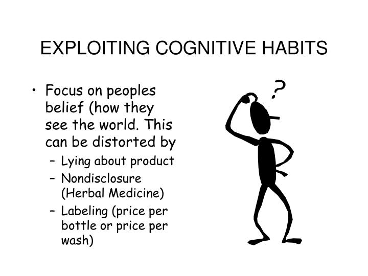 EXPLOITING COGNITIVE HABITS