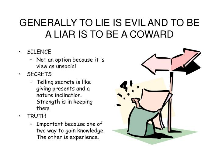 GENERALLY TO LIE IS EVIL AND TO BE A LIAR IS TO BE A COWARD