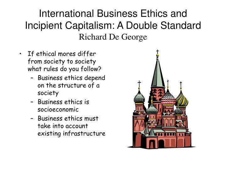 International Business Ethics and Incipient Capitalism: A Double Standard