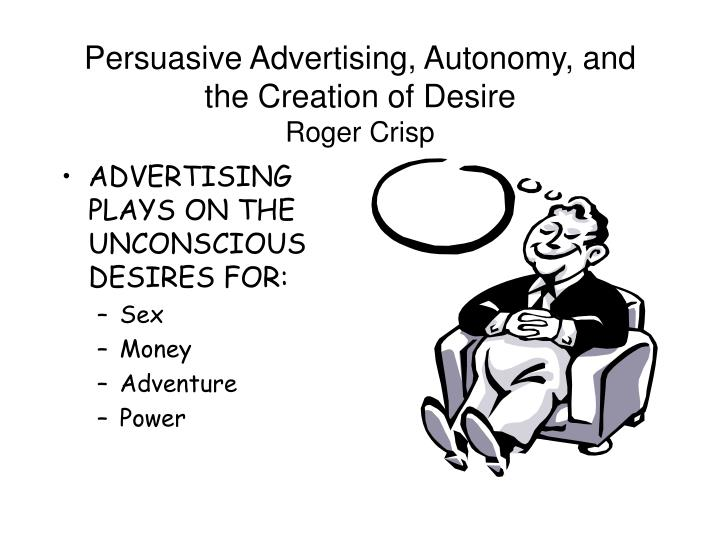 Persuasive Advertising, Autonomy, and the Creation of Desire