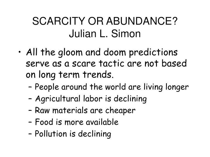 SCARCITY OR ABUNDANCE?