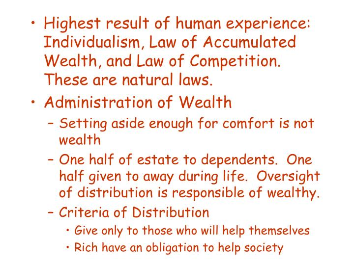 Highest result of human experience: Individualism, Law of Accumulated Wealth, and Law of Competition.  These are natural laws.