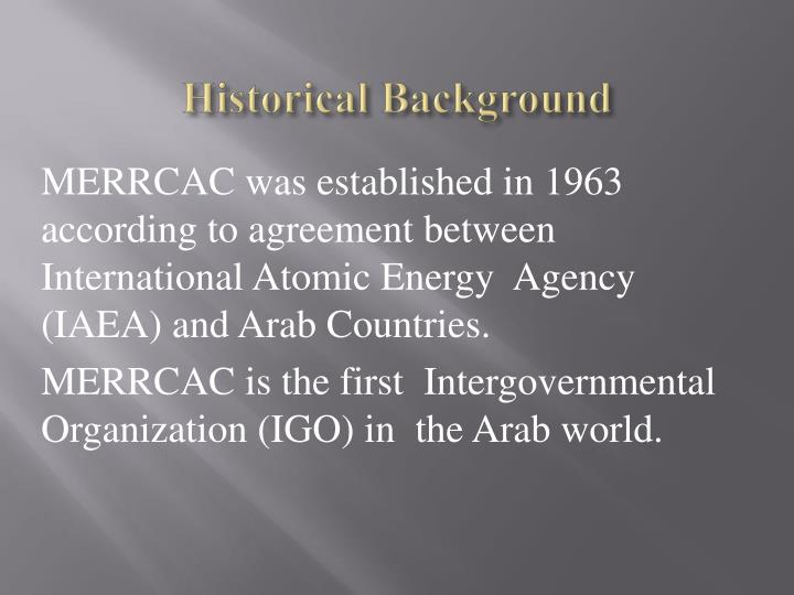 MERRCAC was established in 1963 according to agreement between International Atomic Energy  Agency (IAEA) and Arab Countries.