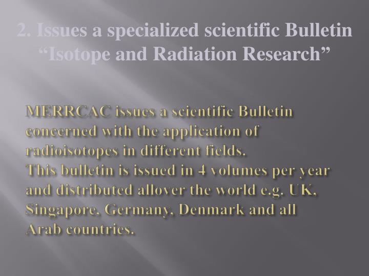 MERRCAC issues a scientific Bulletin concerned with the application of radioisotopes in different fields.