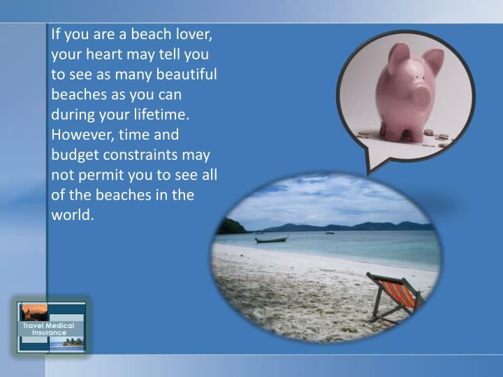If you are a beach lover, your heart may tell you to see as many beautiful beaches as you can during...
