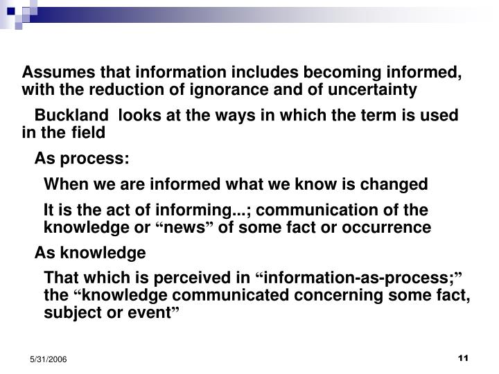 Assumes that information includes becoming informed, with the reduction of ignorance and of uncertainty