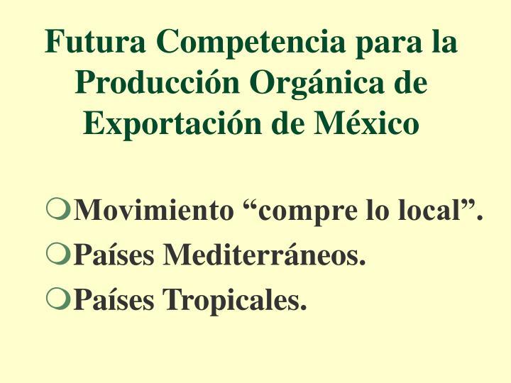 Futura Competencia para la Producción Orgánica de Exportación de México