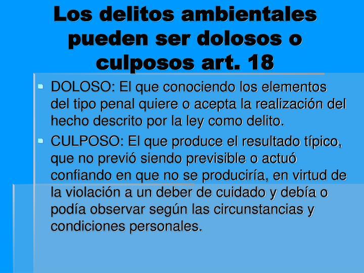 Los delitos ambientales pueden ser dolosos o culposos art. 18