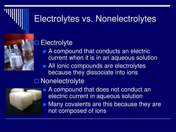 Electrolytes vs. Nonelectrolytes