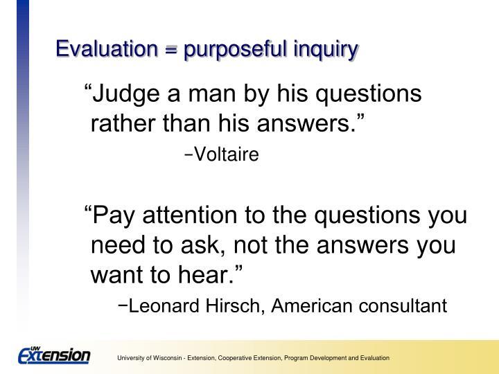 Evaluation = purposeful inquiry