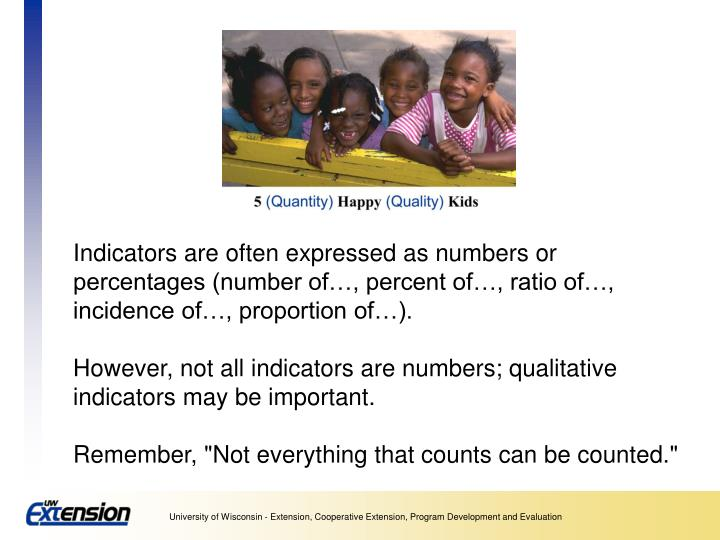 Indicators are often expressed as numbers or percentages (number of…, percent of…, ratio of…, incidence of…, proportion of…).