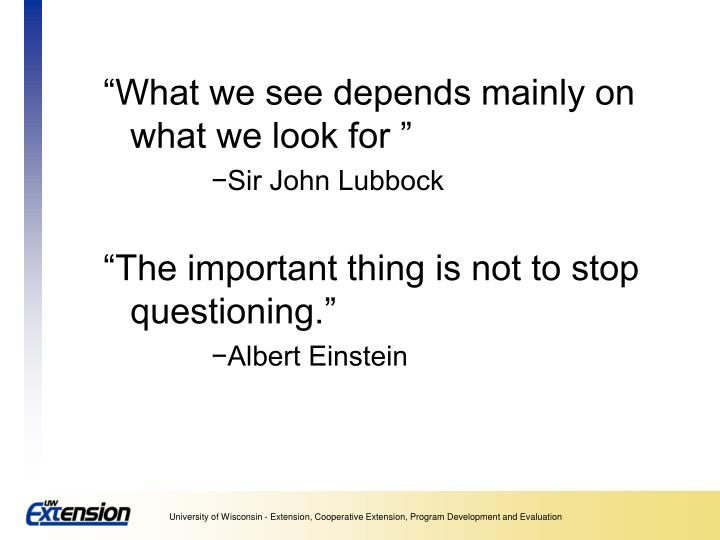 """""""What we see depends mainly on what we look for """""""