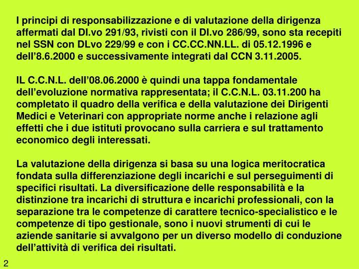 I principi di responsabilizzazione e di valutazione della dirigenza affermati dal DI.vo 291/93, rivisti con il DI.vo 286/99, sono sta recepiti nel SSN con DLvo 229/99 e con i CC.CC.NN.LL. di 05.12.1996 e delI'8.6.2000 e successivamente integrati dal CCN 3.11.2005.