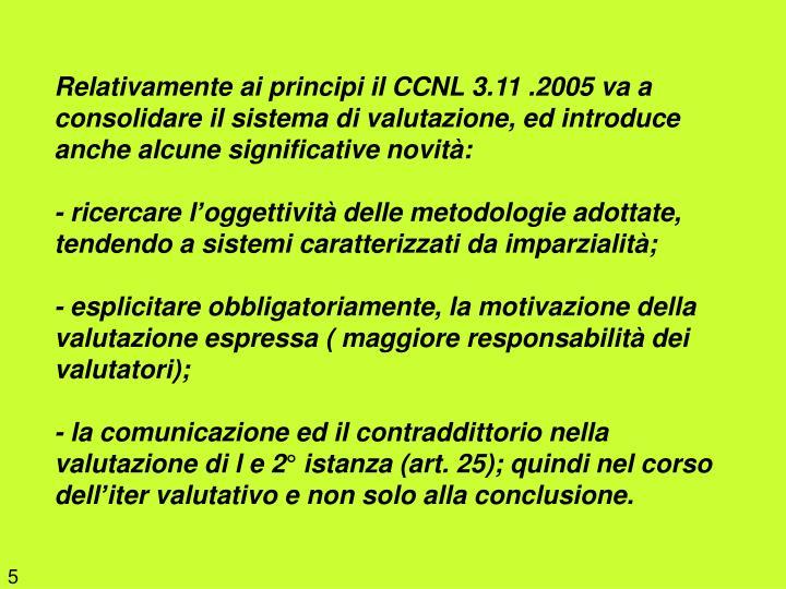 Relativamente ai principi il CCNL 3.11 .2005 va a consolidare il sistema di valutazione, ed introduce anche alcune significative novità: