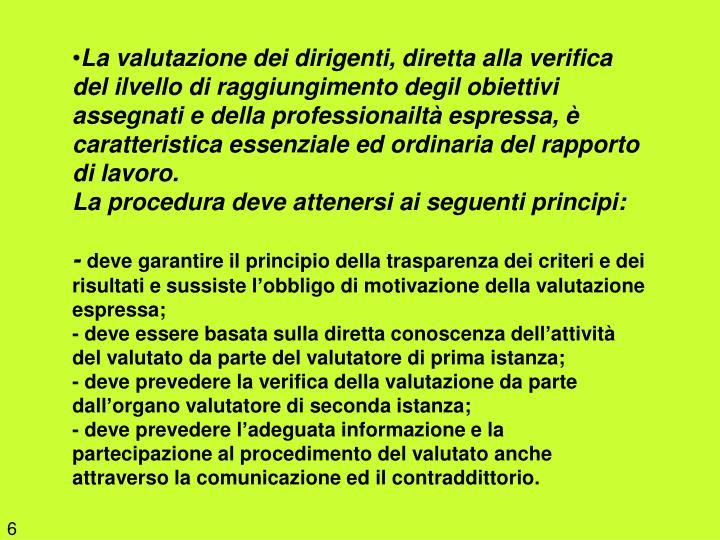 La valutazione dei dirigenti, diretta alla verifica del ilvello di raggiungimento degil obiettivi assegnati e della professionailtà espressa, è