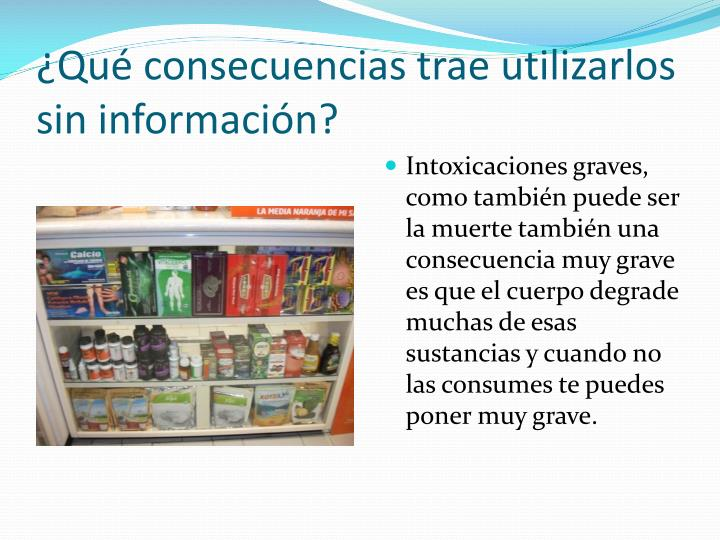¿Qué consecuencias trae utilizarlos sin información?