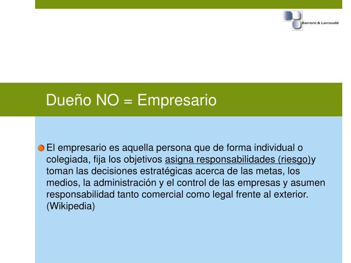 Dueño NO = Empresario