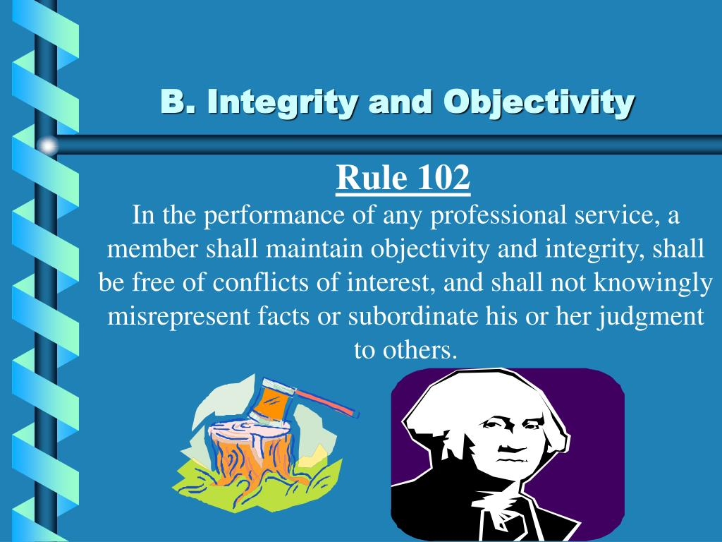 B. Integrity and Objectivity