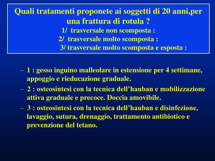 Quali tratamenti proponete ai soggetti di 20 anni,per una frattura di rotula ?