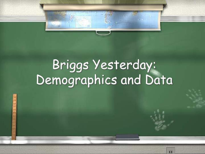 Briggs yesterday demographics and data