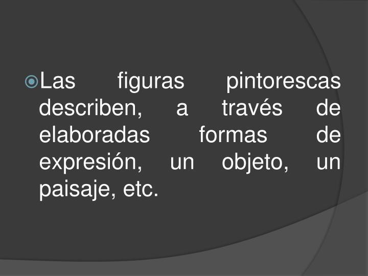 Las figuras pintorescas describen, a través de elaboradas formas de expresión, un objeto, un paisaje,