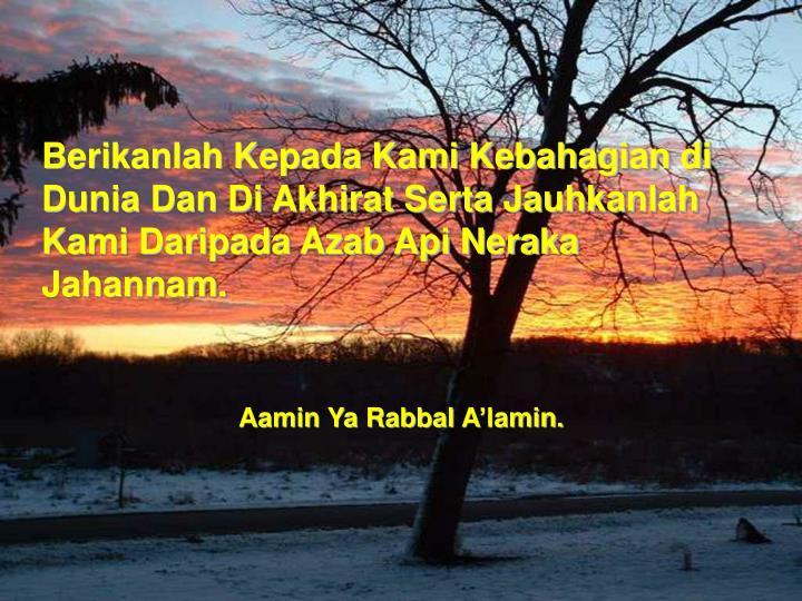 Berikanlah Kepada Kami Kebahagian di Dunia Dan Di Akhirat Serta Jauhkanlah Kami Daripada Azab Api Neraka Jahannam.