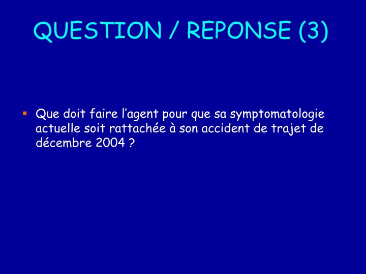 QUESTION / REPONSE (3)
